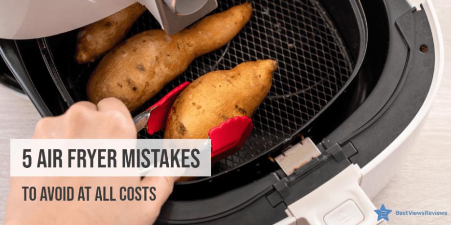 Air Fryer Mistakes