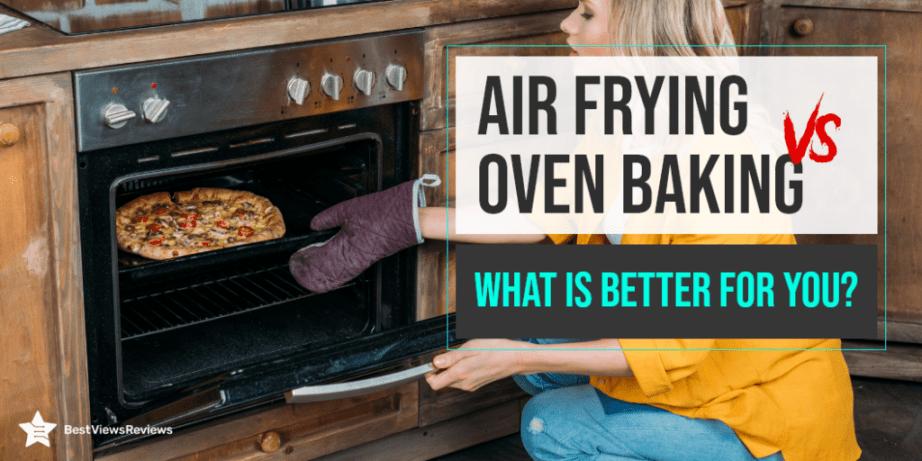 Air Frying Vs Oven Baking