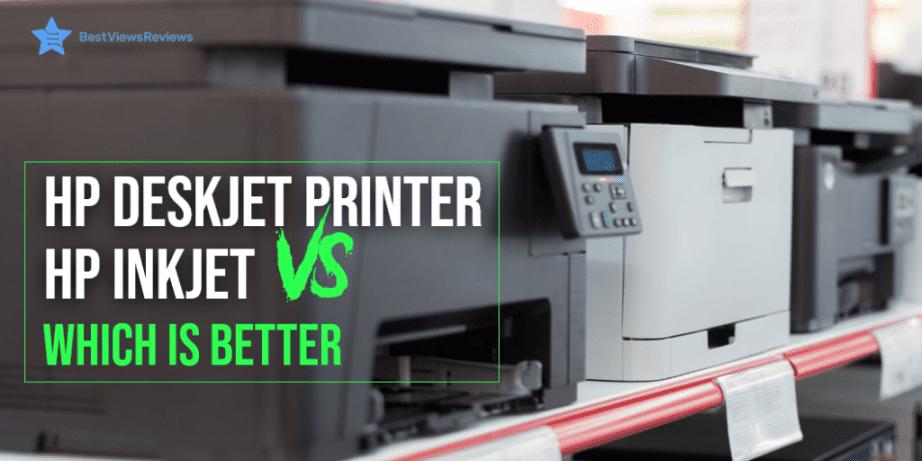 HP Deskjet Vs HP Inkjet Printer